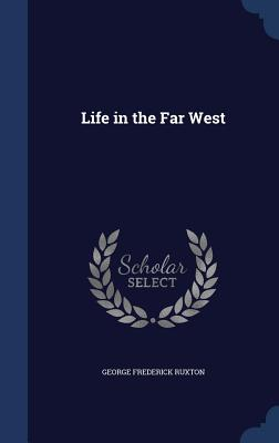 Life in the Far West - Ruxton, George Frederick