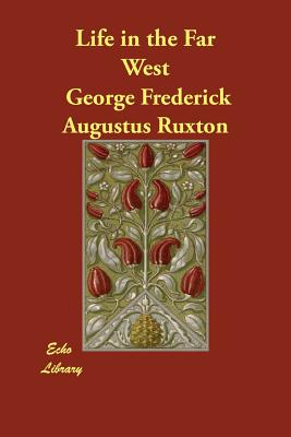Life in the Far West - Ruxton, George Frederick Augustus