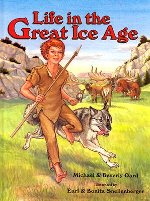 Life in the Great Ice Age - Oard, Michael, and Oard, Beverly