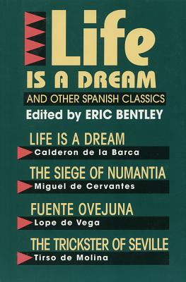 Life is a dream, and other Spanish classics - Bentley, Eric, and Campbell, Roy