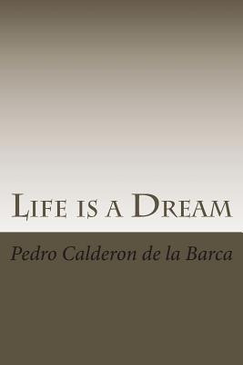 Life Is a Dream - De La Barca, Pedro Calderon