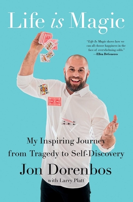 Life Is Magic: My Inspiring Journey from Tragedy to Self-Discovery - Dorenbos, Jon, and Platt, Larry
