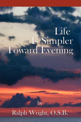 Life Is Simpler Toward Evening - Wright, Father Ralph, and Jones, Mary Ellen (Editor), and Mathis, William Edward (Photographer)