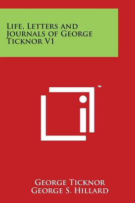 Life, Letters and Journals of George Ticknor V1 - Ticknor, George, and Hillard, George S (Editor)