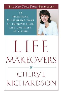 Life Makeovers: 52 Practical & Inspiring Ways to Improve Your Life One Week at a Time - Richardson, Cheryl