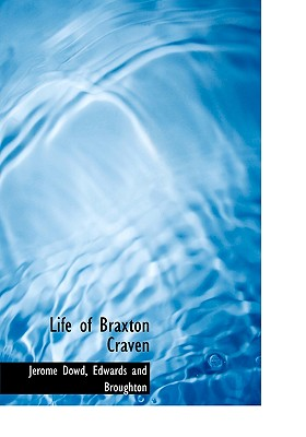 Life of Braxton Craven - Dowd, Jerome, and Edwards and Broughton, And Broughton (Creator)