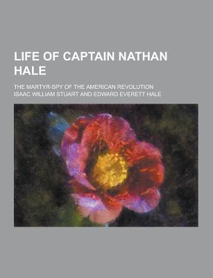 Life of Captain Nathan Hale; The Martyr-Spy of the American Revolution - Stuart, Isaac William