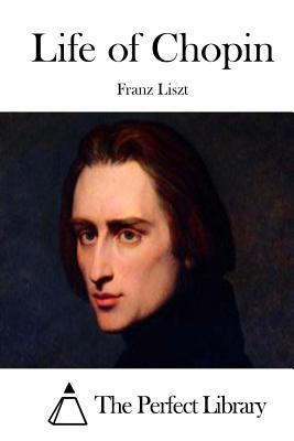 Life of Chopin - Liszt, Franz, and The Perfect Library (Editor)