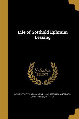 Life of Gotthold Ephraim Lessing - Rolleston, T W (Thomas William) 1857- (Creator), and Anderson, John Parker 1841- Dn (Creator)