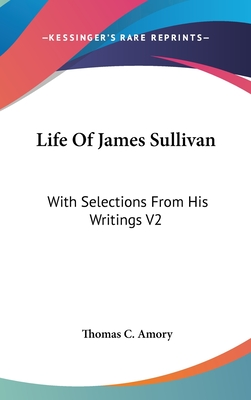 Life of James Sullivan: With Selections from His Writings V2 - Amory, Thomas C