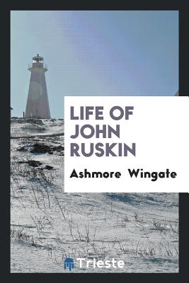 Life of John Ruskin - Wingate, Ashmore