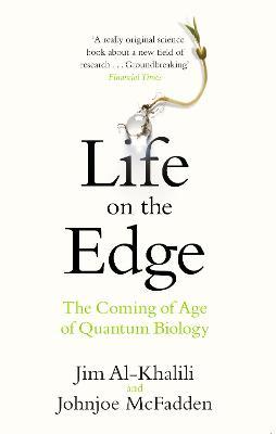 Life on the Edge: The Coming of Age of Quantum Biology - Al-Khalili, Jim, and McFadden, Johnjoe