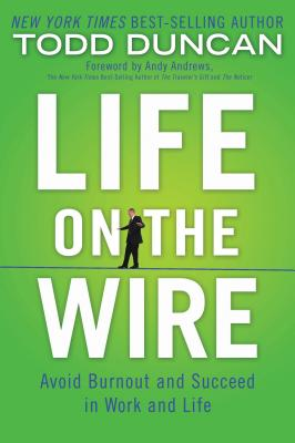Life on the Wire: Avoid Burnout and Succeed in Work and Life - Duncan, Todd