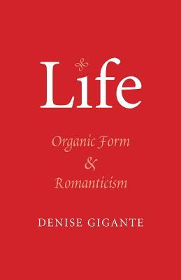Life: Organic Form and Romanticism - Gigante, Denise