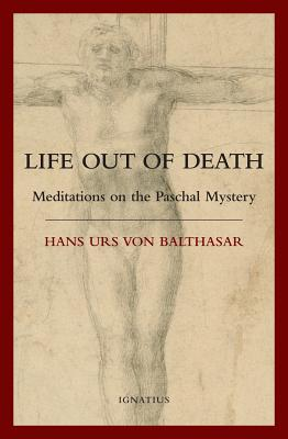 Life Out of Death: Meditations on the Paschal Mystery - Von Balthasar, Hans Urs, Cardinal