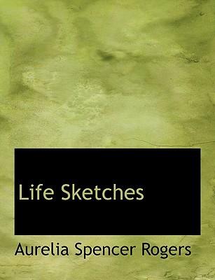 Life Sketches - Rogers, Aurelia Spencer