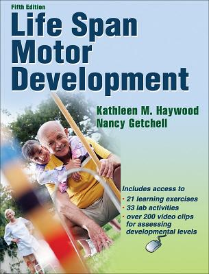 Life Span Motor Development - Haywood, Kathleen M, and Getchell, Nancy, Dr., PhD