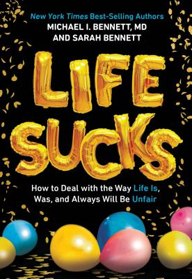 Life Sucks: How to Deal with the Way Life Is, Was, and Always Will Be Unfair - Bennett, Michael I, and Bennett, Sarah