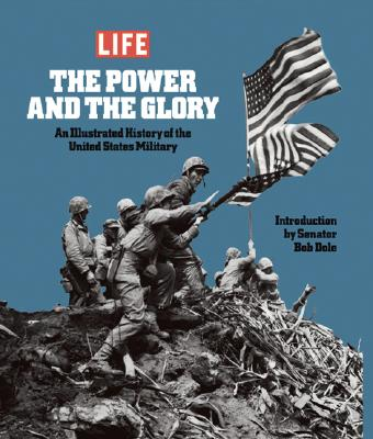 Life: The Power and the Glory: An Illustrated History of the United States Military - Life Magazine