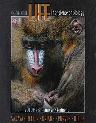 Life: The Science of Biology: Volume 3: Plants and Animals - Sadava, David E