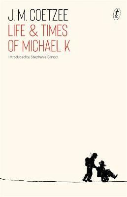 Life & Times of Michael K - Coetzee, J. M.