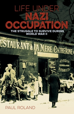 Life Under Nazi Occupation: The Struggle to Survive During World War II - Roland, Paul
