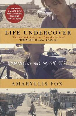 Life Undercover: Coming of Age in the CIA - Fox, Amaryllis