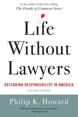 Life Without Lawyers: Restoring Responsibility in America - Howard, Philip K
