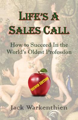 Life's a Sales Call: How to Succeed in the World's Oldest Profession - Warkenthien, Jack