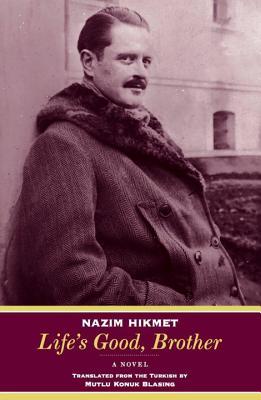 Life's Good, Brother - Hikmet, Nazim, and Konuk Blasing, Mutlu (Translated by)