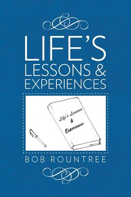 Life's Lessons and Experiences - Rountree, Bob