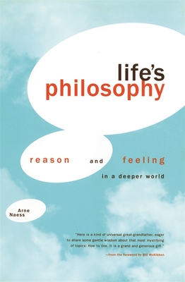 Life's Philosophy: Reason and Feeling in a Deeper World - Naess, Arne, and Haukeland, Per Ivar, and Huntford, Roland (Translated by)