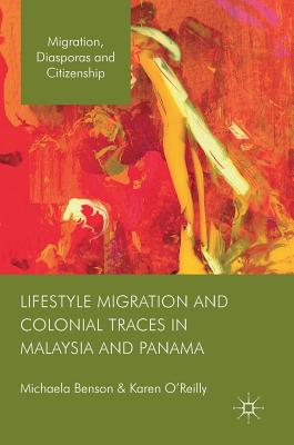 Lifestyle Migration and Colonial Traces in Malaysia and Panama - Benson, Michaela, and O'Reilly, Karen, Dr.