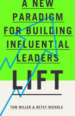Lift: A New Paradigm for Building Influential Leaders - Miller, Tom