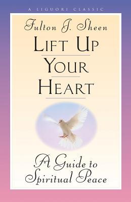 Lift Up Your Heart: A Guide to Spiritual Peace - Sheen, Fulton, Archbishop