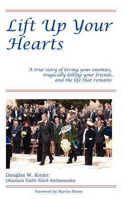 Lift Up Your Hearts - Kmiec, Amb Douglas W, and Sheen, Martin (Introduction by)