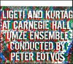 Ligeti and Kurt�g at Carnegie Hall