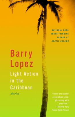 Light Action in the Caribbean: Stories - Lopez, Barry