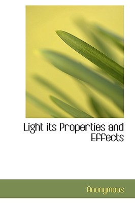 Light Its Properties and Effects - Anonymous