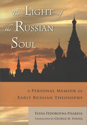 Light of the Russian Soul: A Personal Memoir of Early Russian Theosophy - Pisareva, Elena Fedorovna, and Young Phd, George M (Translated by)