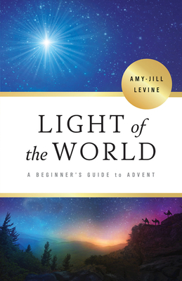 Light of the World: A Beginner's Guide to Advent - Levine, Amy-Jill