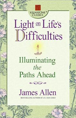 Light on Life's Difficulties: Illuminating the Paths Ahead - Allen, James