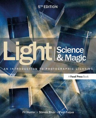 Light Science & Magic: An Introduction to Photographic Lighting - Hunter, Fil, and Biver, Steven, and Fuqua, Paul