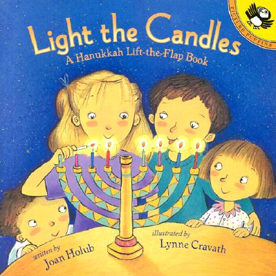 Light the Candles: A Hanukkah Lift-The-Flap Book - Holub, Joan
