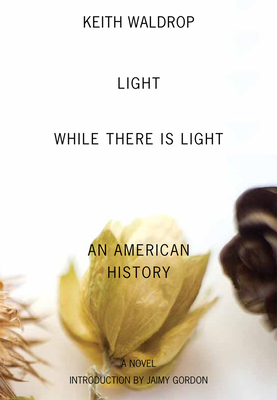 Light While There Is Light: An American History - Waldrop, Keith, and Gordon, Jaimy (Introduction by)
