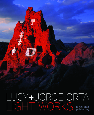 Light Works: Lucy & Jorge Orta - Orta, Lucy (Editor), and Salgado, Gabriela (Contributions by), and Putman, James (Contributions by)
