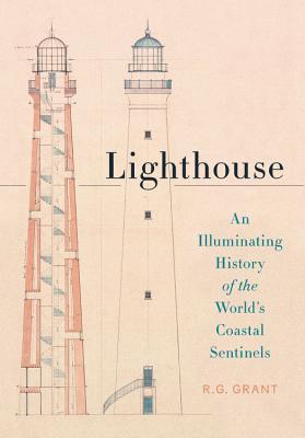 Lighthouse: An Illuminating History of the World's Coastal Sentinels - Grant, R G