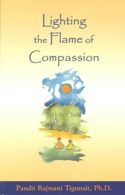 Lighting Flame of Compassion - Tigunait, Pandit Rajmani, PH.D., and Tigunait, Desmond R (Translated by)