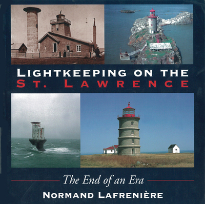 Lightkeeping on the Saint Lawrence - Lafreniere, Normand