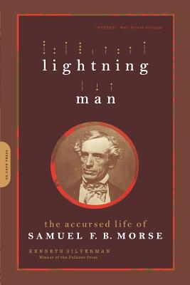 Lightning Man: The Accursed Life of Samuel F. B. Morse - Silverman, Kenneth